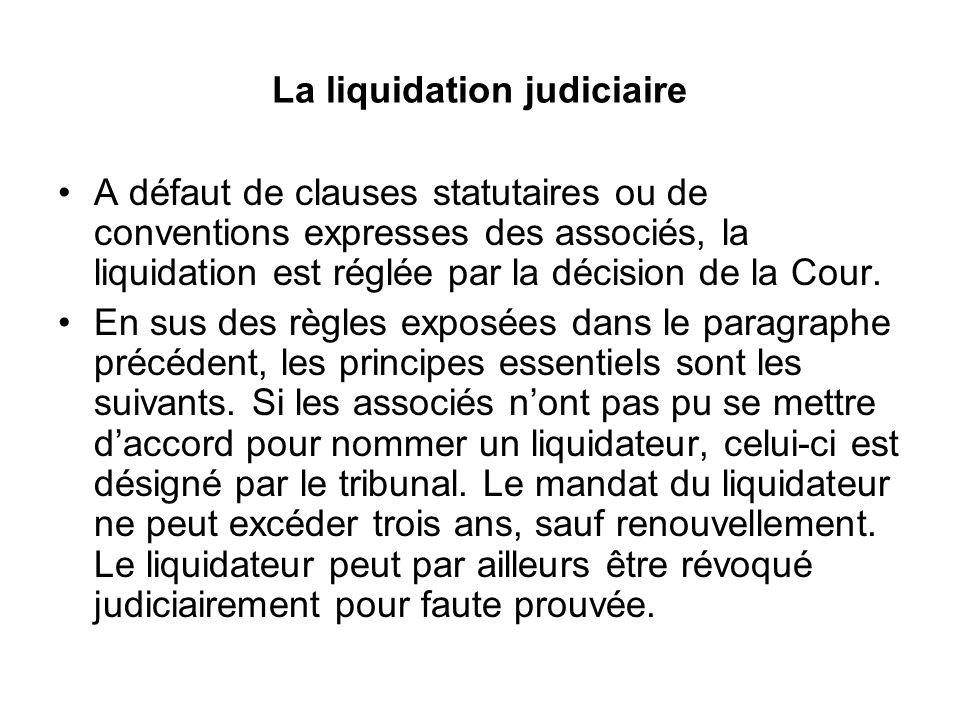 La liquidation judiciaire A défaut de clauses statutaires ou de conventions expresses des associés, la liquidation est réglée par la décision de la Co