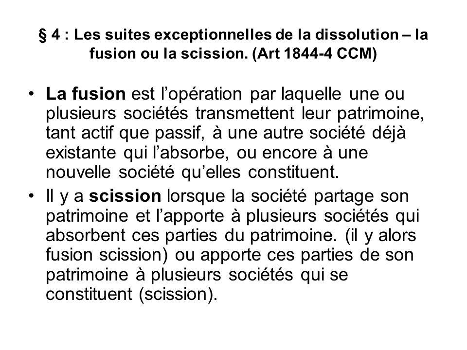 § 4 : Les suites exceptionnelles de la dissolution – la fusion ou la scission. (Art 1844-4 CCM) La fusion est l'opération par laquelle une ou plusieur
