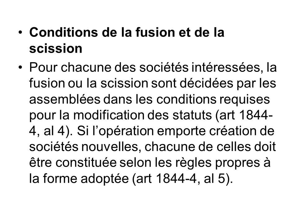 Conditions de la fusion et de la scission Pour chacune des sociétés intéressées, la fusion ou la scission sont décidées par les assemblées dans les co