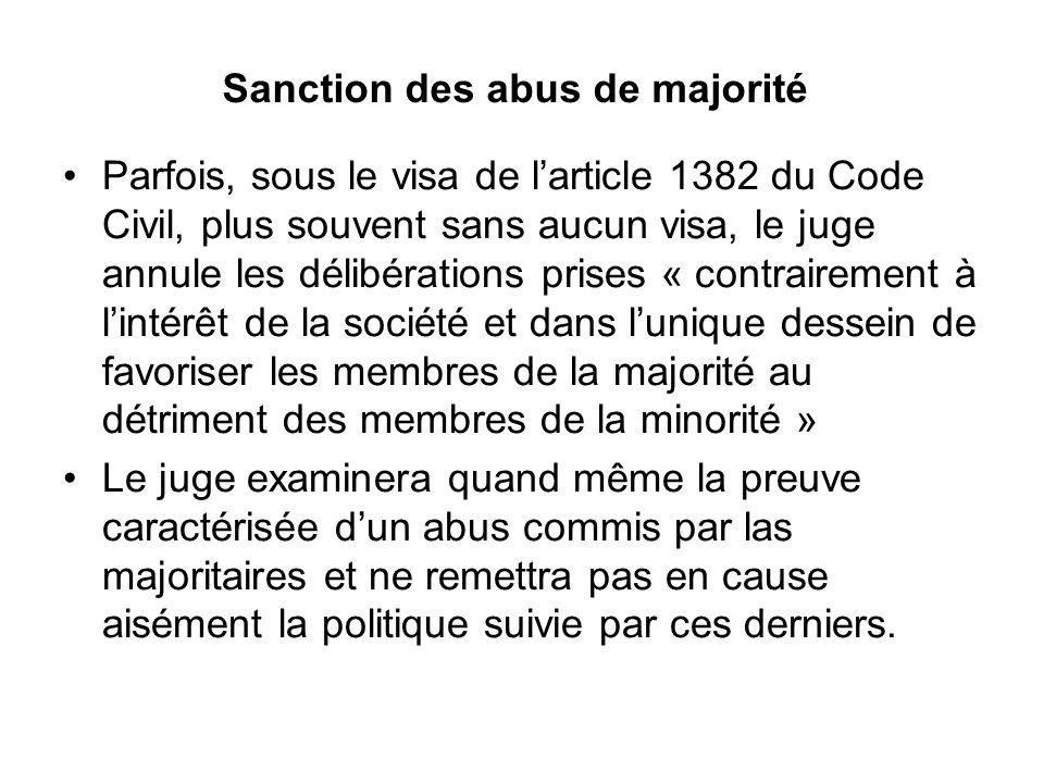 Sanction des abus de majorité Parfois, sous le visa de l'article 1382 du Code Civil, plus souvent sans aucun visa, le juge annule les délibérations pr
