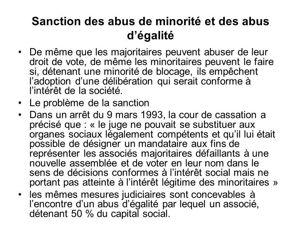 Sanction des abus de minorité et des abus d'égalité De même que les majoritaires peuvent abuser de leur droit de vote, de même les minoritaires peuven