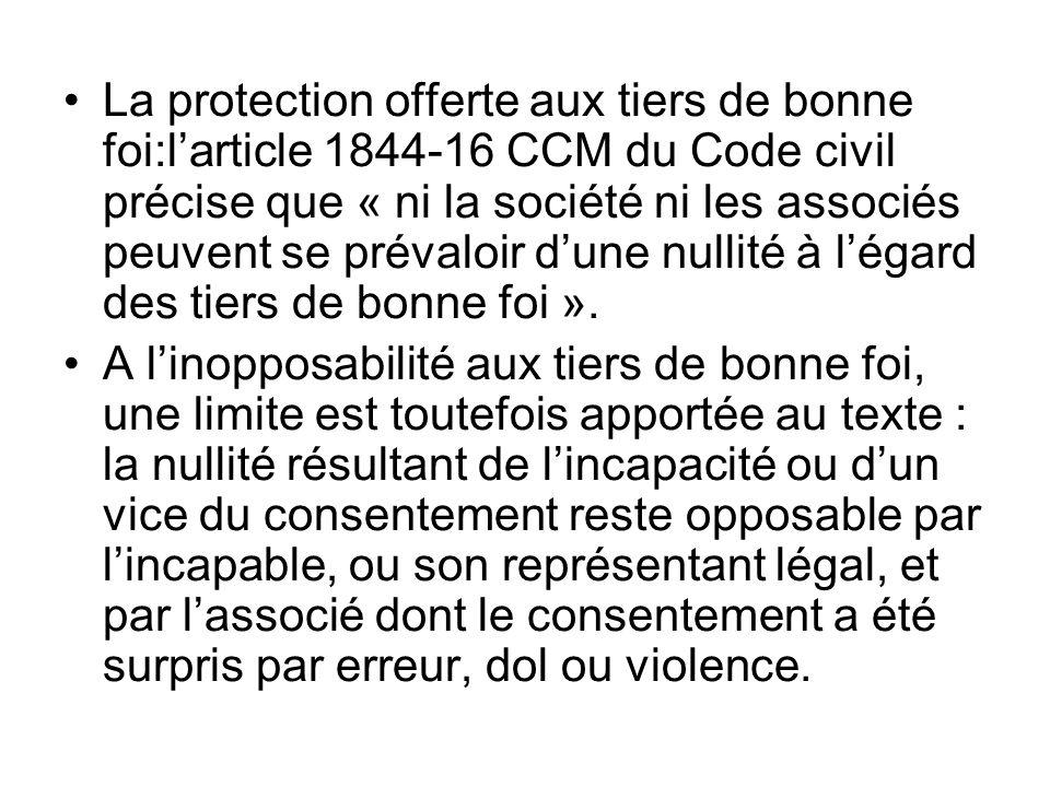 La protection offerte aux tiers de bonne foi:l'article 1844-16 CCM du Code civil précise que « ni la société ni les associés peuvent se prévaloir d'un