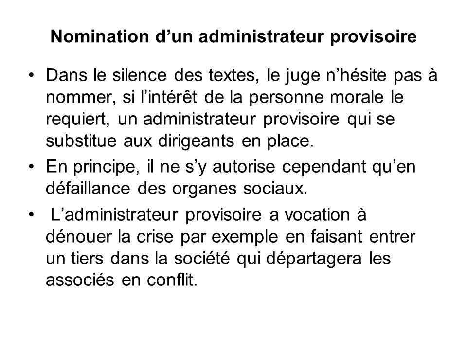 Nomination d'un administrateur provisoire Dans le silence des textes, le juge n'hésite pas à nommer, si l'intérêt de la personne morale le requiert, u