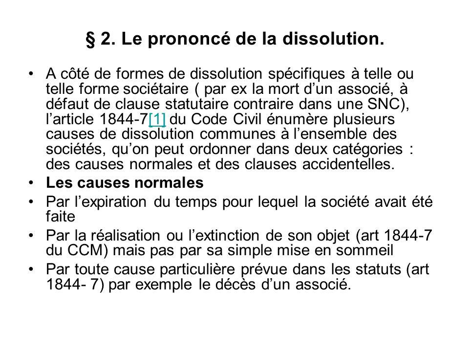 § 2. Le prononcé de la dissolution. A côté de formes de dissolution spécifiques à telle ou telle forme sociétaire ( par ex la mort d'un associé, à déf