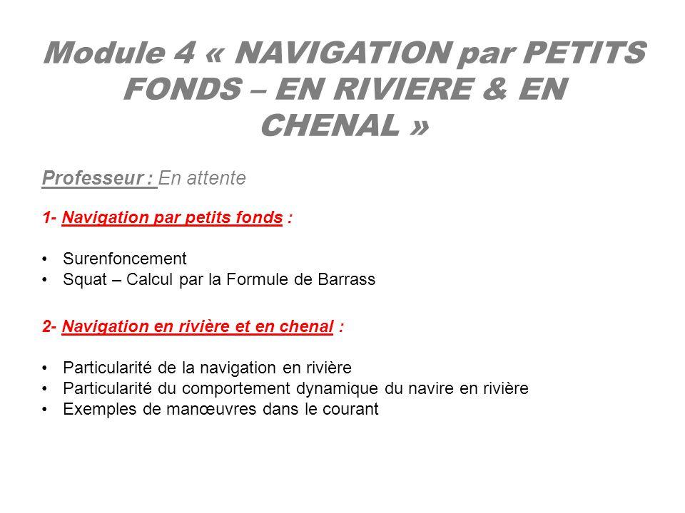 Module 4 « NAVIGATION par PETITS FONDS – EN RIVIERE & EN CHENAL » Professeur : En attente 1- Navigation par petits fonds : Surenfoncement Squat – Calc