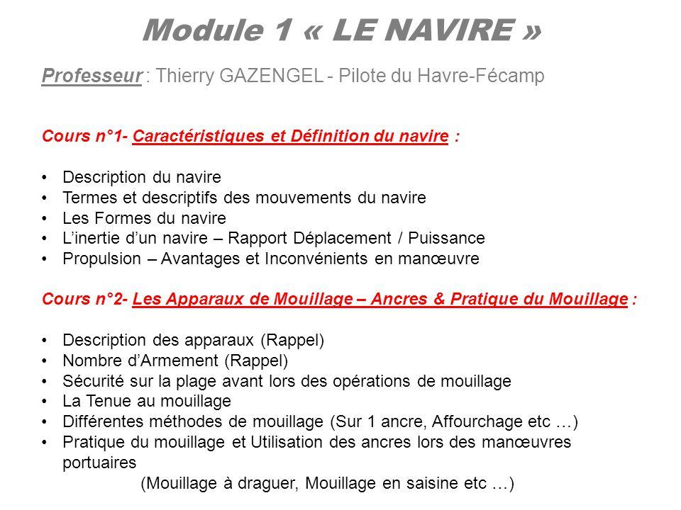 Module 1 « LE NAVIRE » Professeur : Thierry GAZENGEL - Pilote du Havre-Fécamp Cours n°1- Caractéristiques et Définition du navire : Description du nav