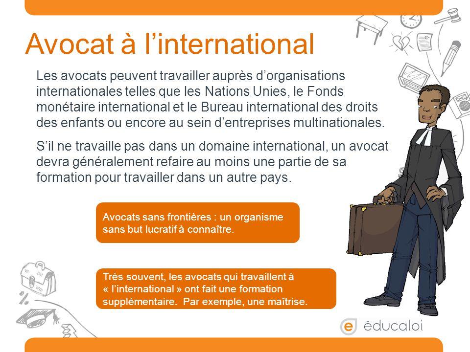 Avocat à l'international Les avocats peuvent travailler auprès d'organisations internationales telles que les Nations Unies, le Fonds monétaire intern