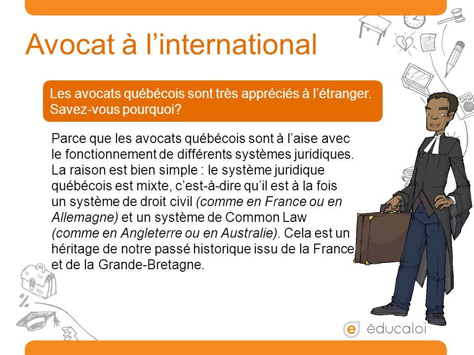 Avocat à l'international Les avocats québécois sont très appréciés à l'étranger. Savez-vous pourquoi? Parce que les avocats québécois sont à l'aise av