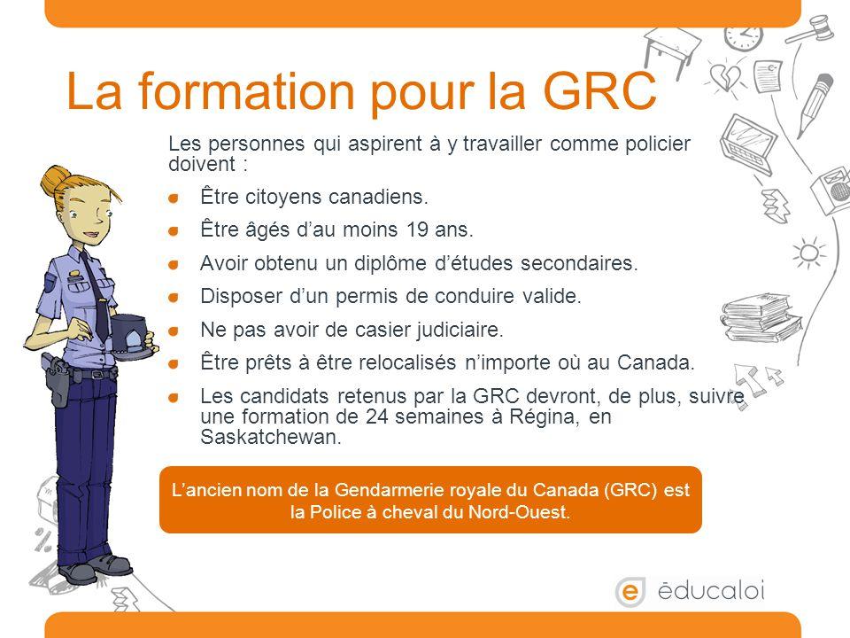 La formation pour la GRC Les personnes qui aspirent à y travailler comme policier doivent : Être citoyens canadiens. Être âgés d'au moins 19 ans. Avoi