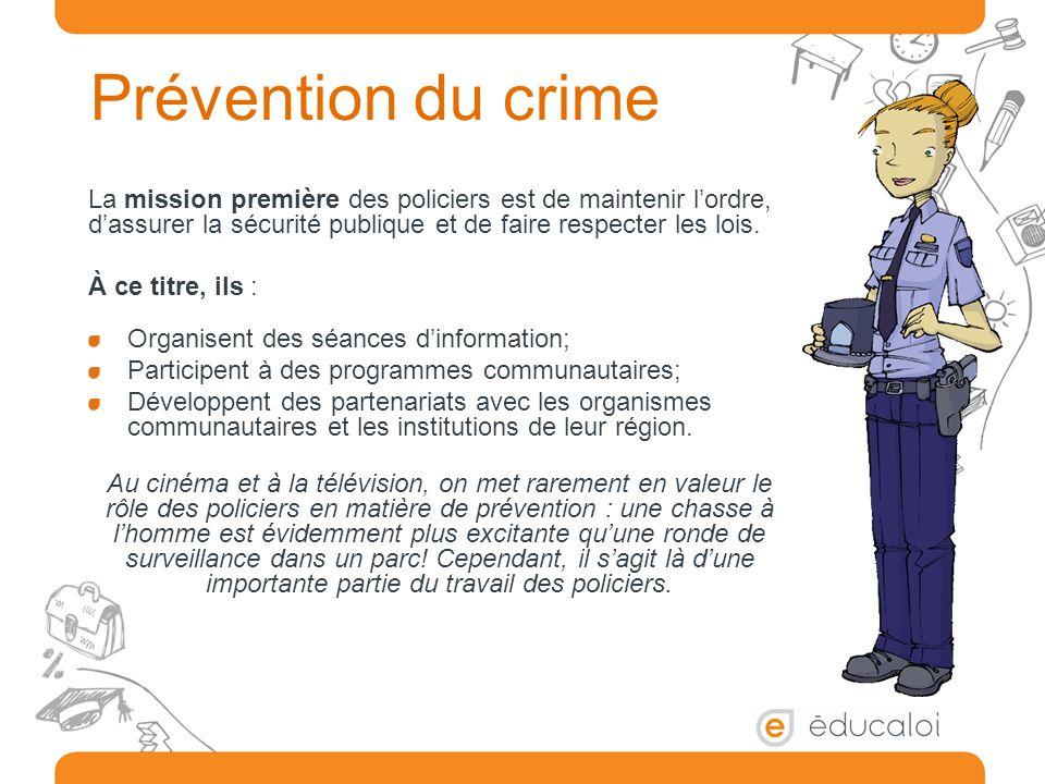 Prévention du crime La mission première des policiers est de maintenir l'ordre, d'assurer la sécurité publique et de faire respecter les lois. À ce ti