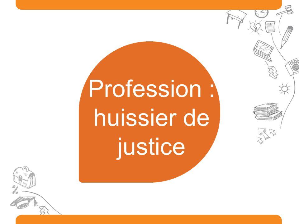 Profession : huissier de justice