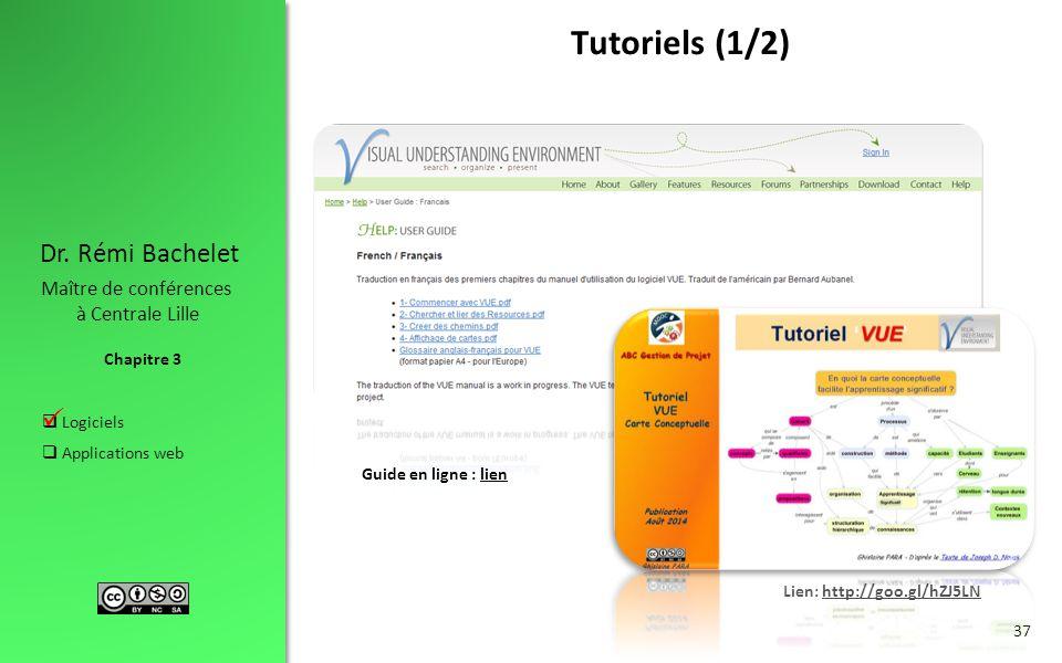 Chapitre 3 Dr. Rémi Bachelet Maître de conférences à Centrale Lille  Logiciels  Applications web 37 Tutoriels (1/2) Guide en ligne : lienlien Lien: