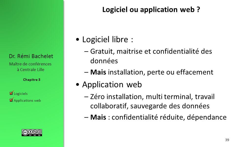 Chapitre 3 Dr. Rémi Bachelet Maître de conférences à Centrale Lille  Logiciels  Applications web Logiciel ou application web ? Logiciel libre : –Gra