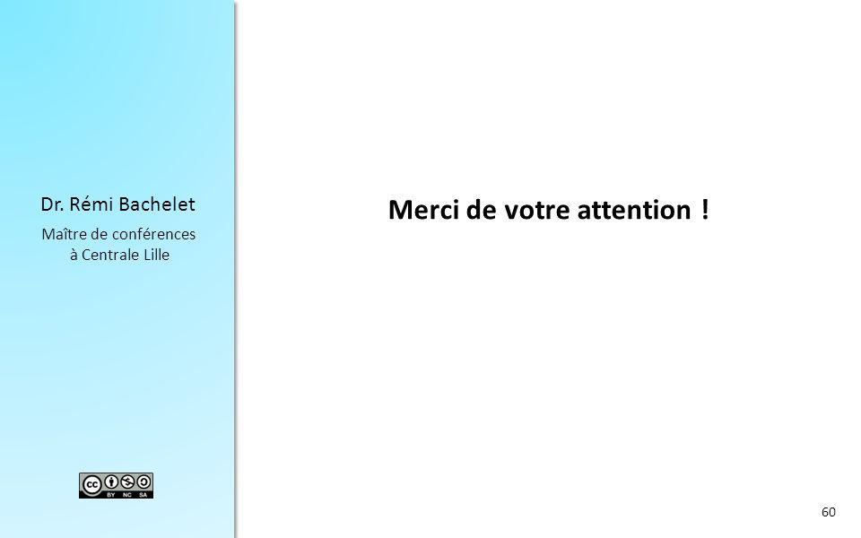 Dr. Rémi Bachelet Maître de conférences à Centrale Lille Merci de votre attention ! 60