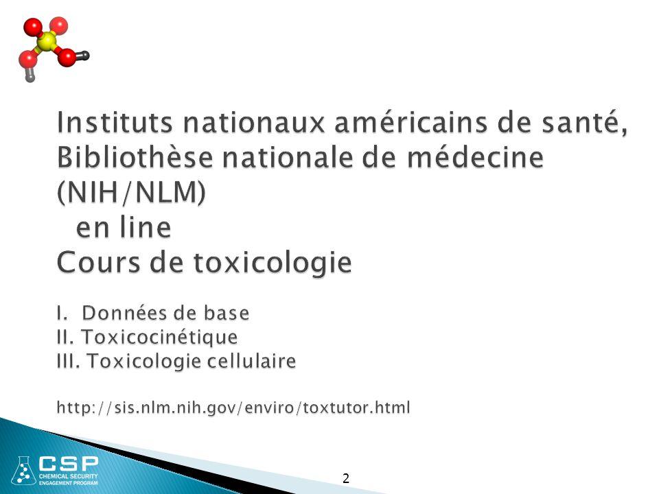 2 Instituts nationaux américains de santé, Bibliothèse nationale de médecine (NIH/NLM) en line Cours de toxicologie I. Données de base II. Toxicocinét