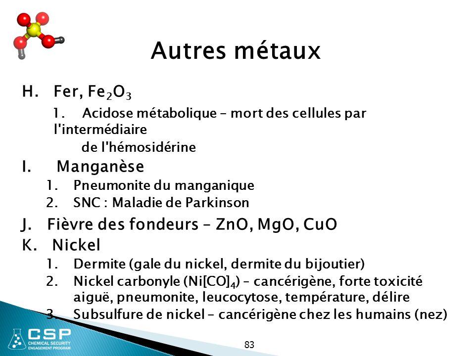 83 Autres métaux H. Fer, Fe 2 O 3 1. Acidose métabolique – mort des cellules par l'intermédiaire de l'hémosidérine I. Manganèse 1.Pneumonite du mangan