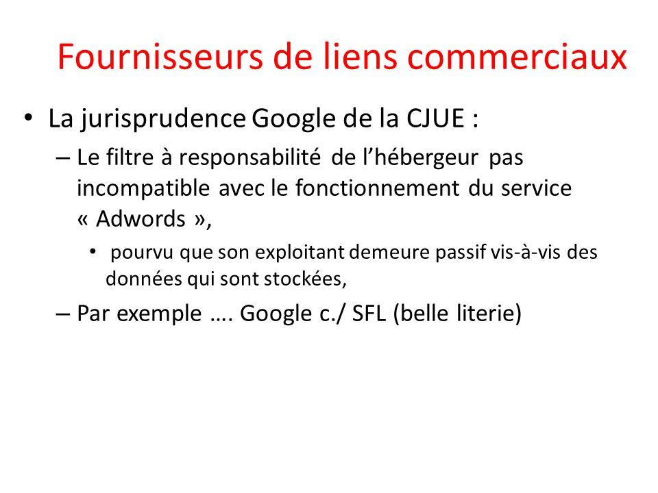 Fournisseurs de liens commerciaux La jurisprudence Google de la CJUE : – Le filtre à responsabilité de l'hébergeur pas incompatible avec le fonctionne