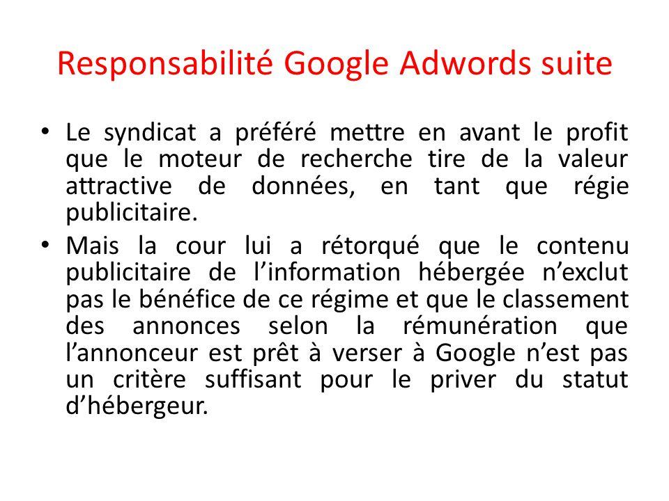 Responsabilité Google Adwords suite Le syndicat a préféré mettre en avant le profit que le moteur de recherche tire de la valeur attractive de données