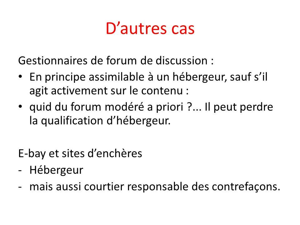 D'autres cas Gestionnaires de forum de discussion : En principe assimilable à un hébergeur, sauf s'il agit activement sur le contenu : quid du forum m