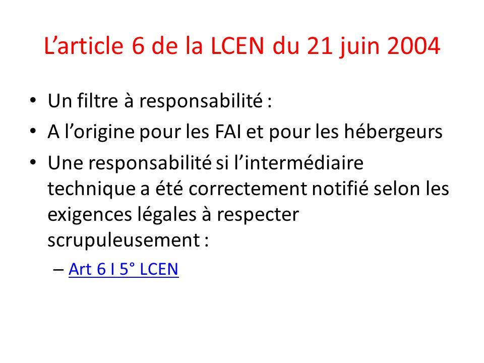 L'article 6 de la LCEN du 21 juin 2004 Un filtre à responsabilité : A l'origine pour les FAI et pour les hébergeurs Une responsabilité si l'intermédia