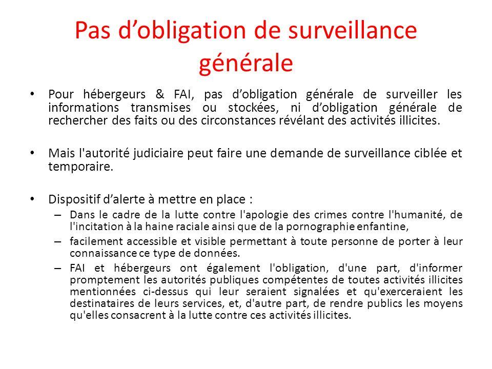 Pas d'obligation de surveillance générale Pour hébergeurs & FAI, pas d'obligation générale de surveiller les informations transmises ou stockées, ni d