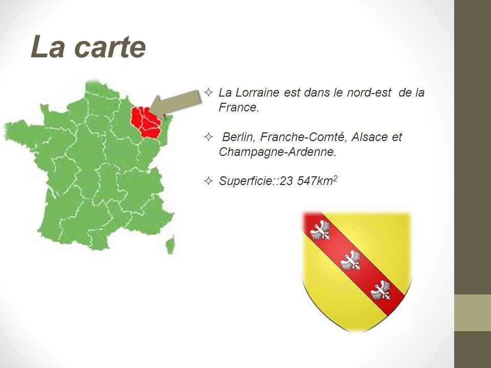 La carte  La Lorraine est dans le nord-est de la France.  Berlin, Franche-Comté, Alsace et Champagne-Ardenne.  Superficie::23 547km 2