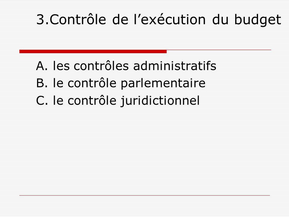3.Contrôle de l'exécution du budget A.les contrôles administratifs B.