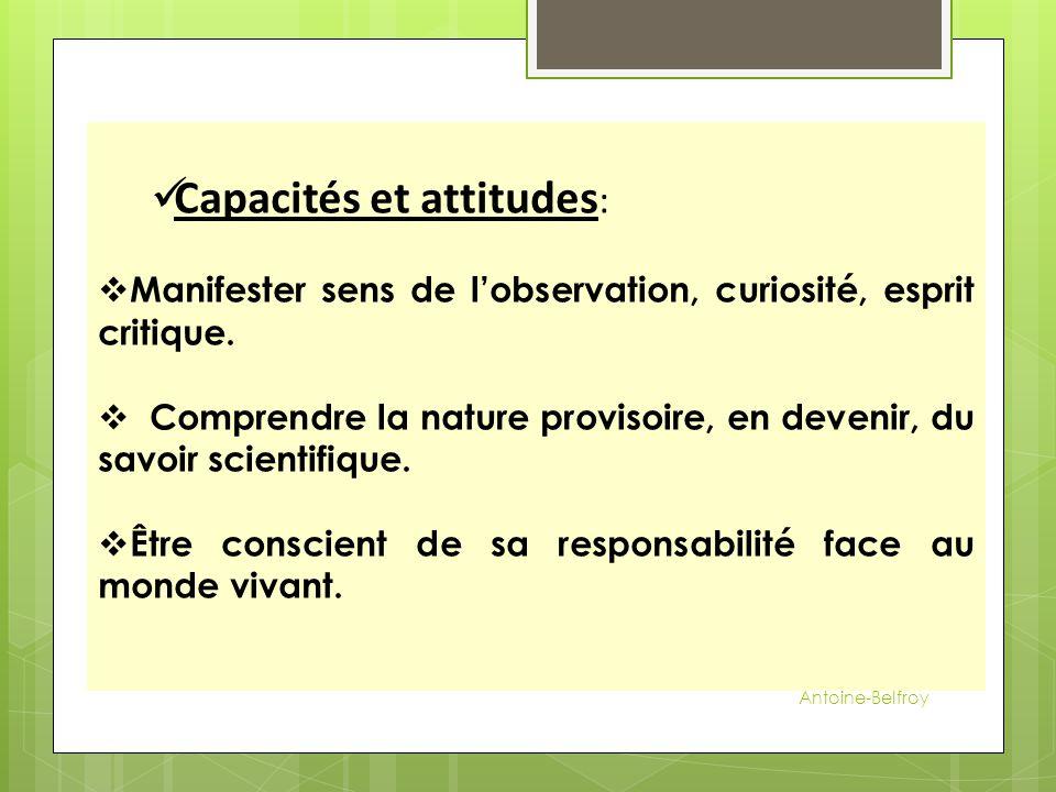 Capacités et attitudes :  Manifester sens de l'observation, curiosité, esprit critique.  Comprendre la nature provisoire, en devenir, du savoir scie