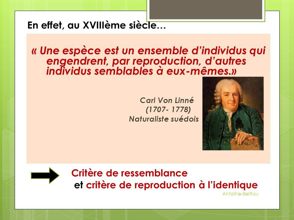 « Une espèce est un ensemble d'individus qui engendrent, par reproduction, d'autres individus semblables à eux-mêmes.» Carl Von Linné (1707- 1778) Nat