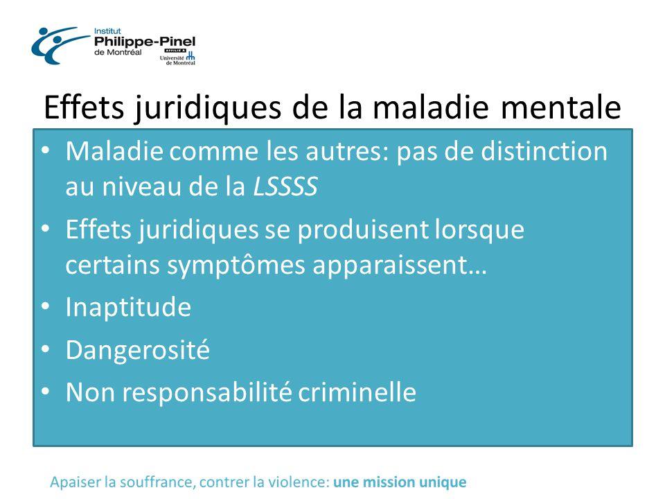 Effets juridiques de la maladie mentale Maladie comme les autres: pas de distinction au niveau de la LSSSS Effets juridiques se produisent lorsque cer