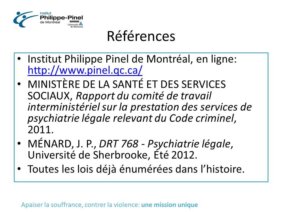 Références Institut Philippe Pinel de Montréal, en ligne: http://www.pinel.qc.ca/ http://www.pinel.qc.ca/ MINISTÈRE DE LA SANTÉ ET DES SERVICES SOCIAU