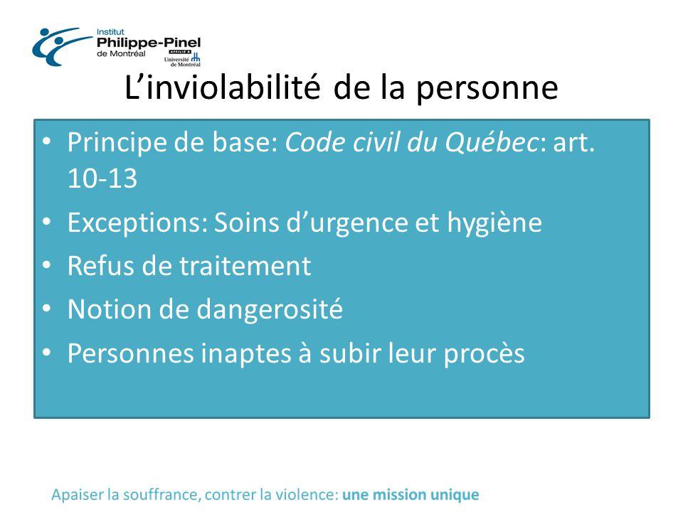 L'inviolabilité de la personne Principe de base: Code civil du Québec: art. 10-13 Exceptions: Soins d'urgence et hygiène Refus de traitement Notion de