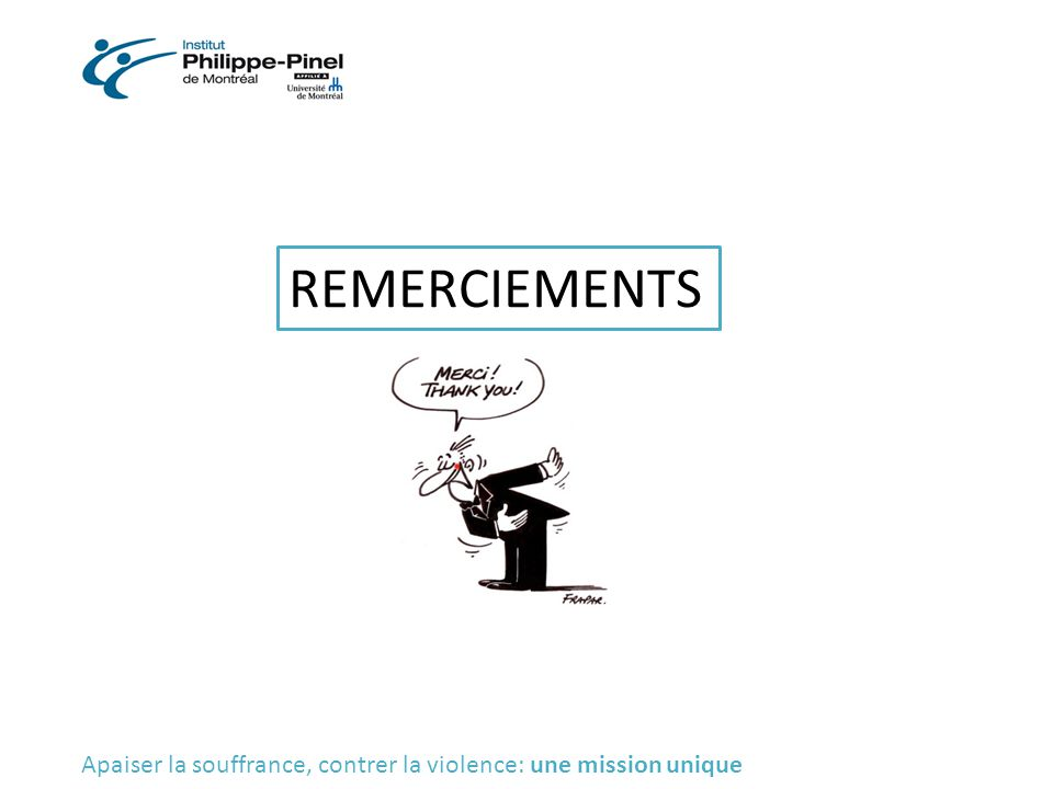 Références Institut Philippe Pinel de Montréal, en ligne: http://www.pinel.qc.ca/ http://www.pinel.qc.ca/ MINISTÈRE DE LA SANTÉ ET DES SERVICES SOCIAUX, Rapport du comité de travail interministériel sur la prestation des services de psychiatrie légale relevant du Code criminel, 2011.