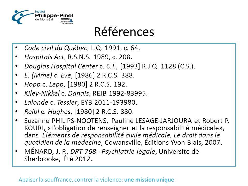 Références Code civil du Québec, L.Q. 1991, c. 64. Hospitals Act, R.S.N.S. 1989, c. 208. Douglas Hospital Center c. C.T., [1993] R.J.Q. 1128 (C.S.). E