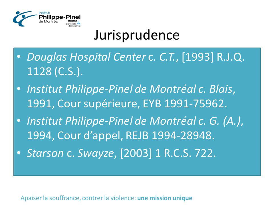 Jurisprudence Douglas Hospital Center c. C.T., [1993] R.J.Q. 1128 (C.S.). Institut Philippe-Pinel de Montréal c. Blais, 1991, Cour supérieure, EYB 199