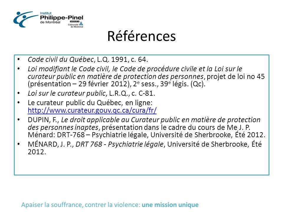 Références Code civil du Québec, L.Q. 1991, c. 64. Loi modifiant le Code civil, le Code de procédure civile et la Loi sur le curateur public en matièr