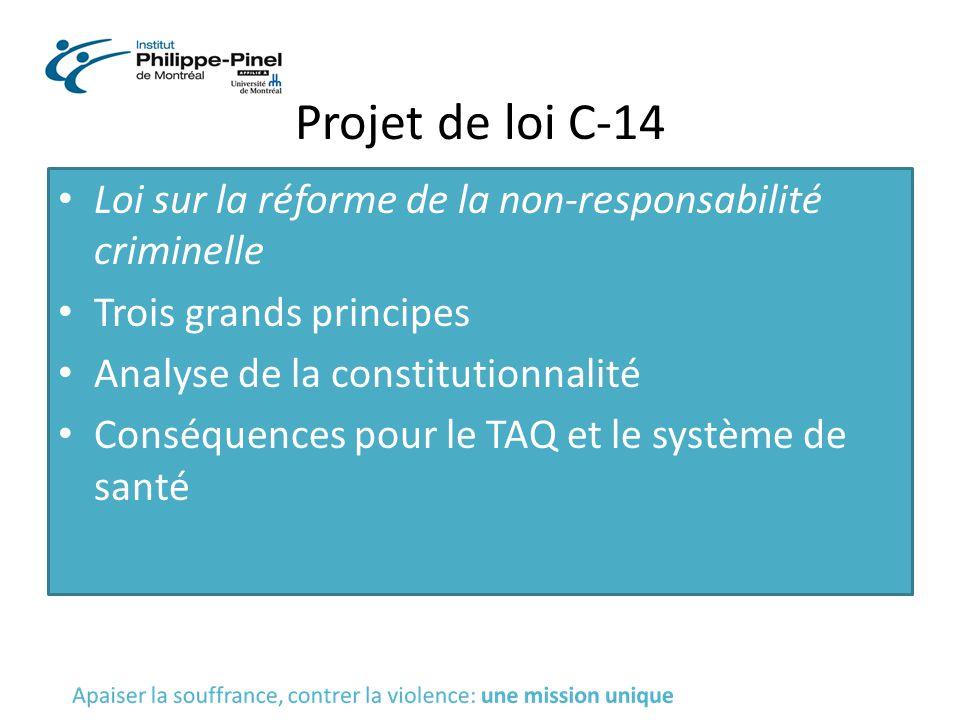 Projet de loi C-14 Loi sur la réforme de la non-responsabilité criminelle Trois grands principes Analyse de la constitutionnalité Conséquences pour le