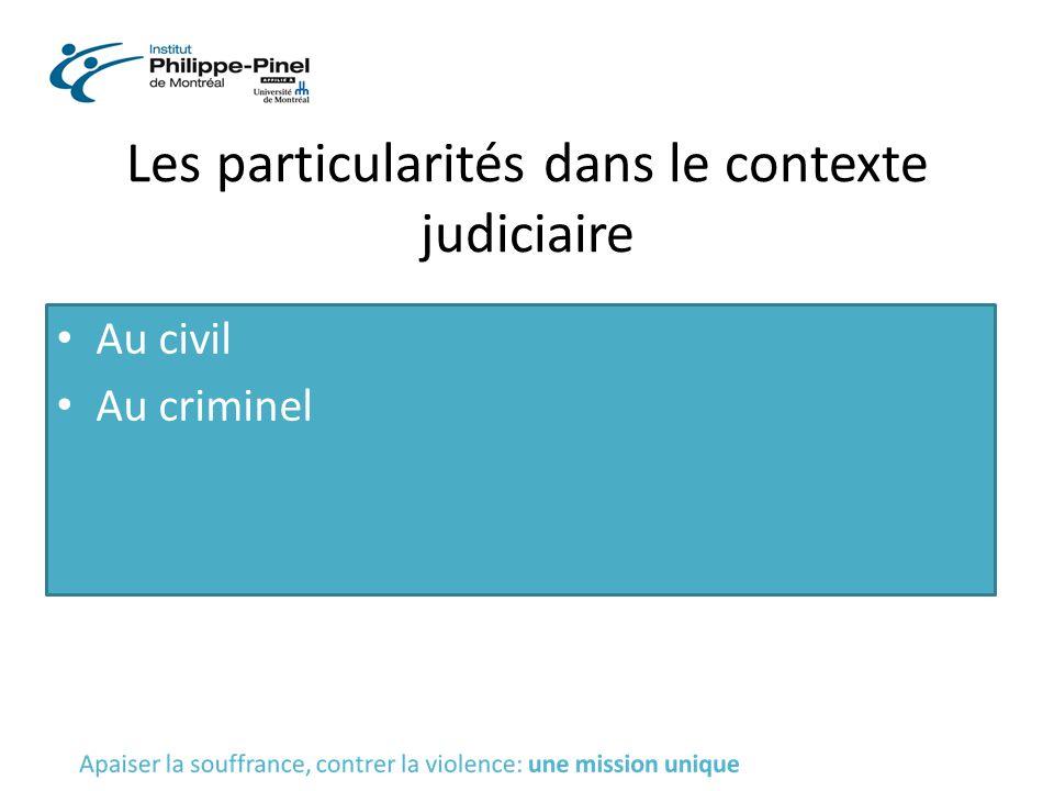 Les particularités dans le contexte judiciaire Au civil Au criminel