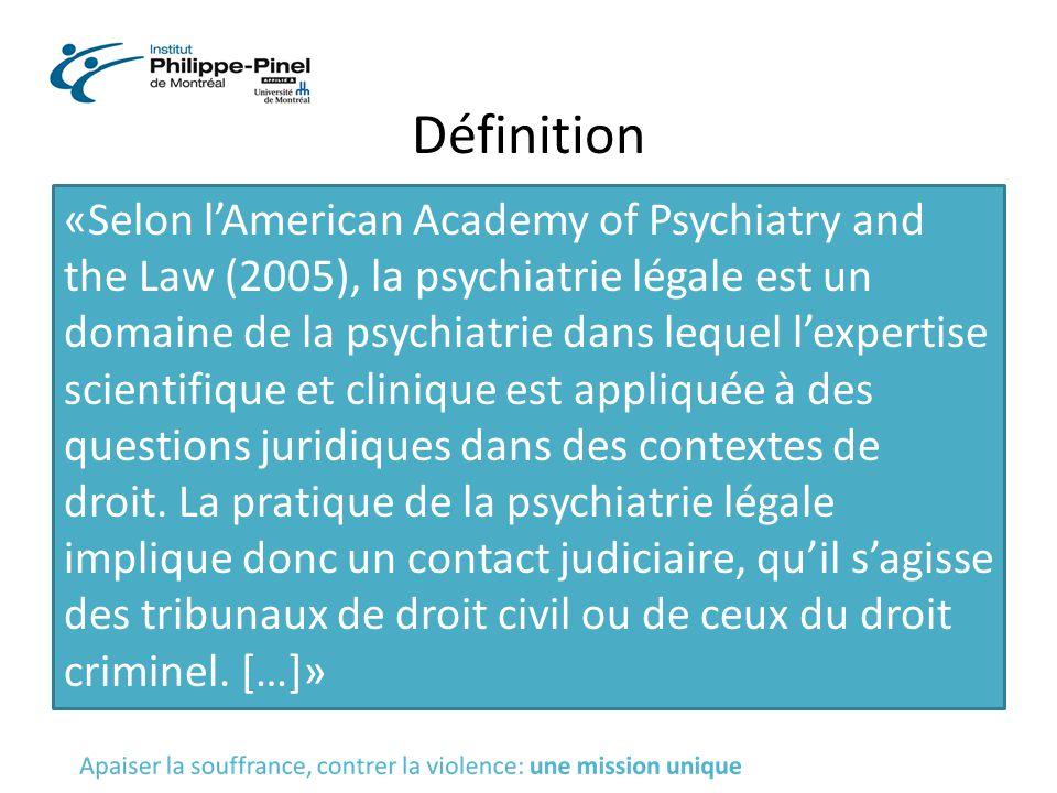 Définition «Selon l'American Academy of Psychiatry and the Law (2005), la psychiatrie légale est un domaine de la psychiatrie dans lequel l'expertise