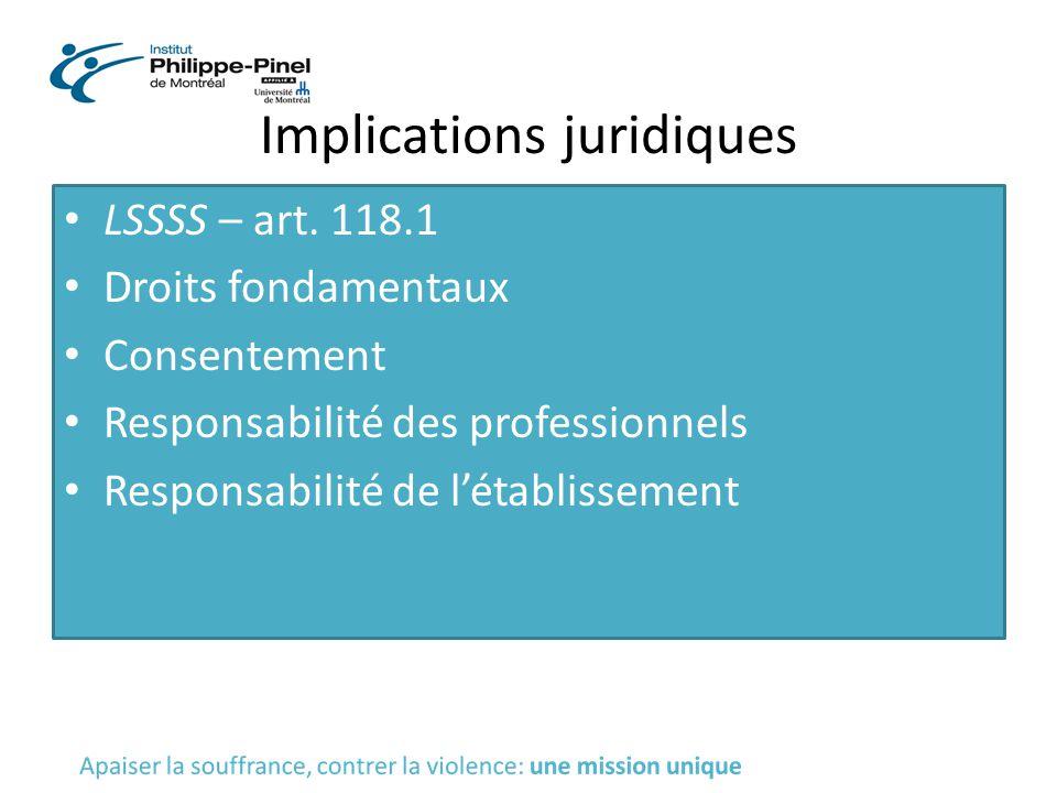 Implications juridiques LSSSS – art. 118.1 Droits fondamentaux Consentement Responsabilité des professionnels Responsabilité de l'établissement