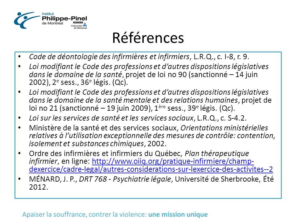 Références Code de déontologie des infirmières et infirmiers, L.R.Q., c. I-8, r. 9. Loi modifiant le Code des professions et d'autres dispositions lég