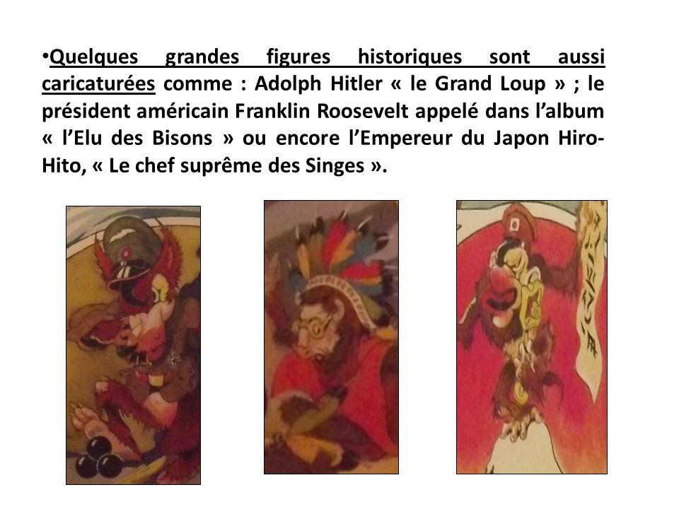 Quelques grandes figures historiques sont aussi caricaturées comme : Adolph Hitler « le Grand Loup » ; le président américain Franklin Roosevelt appel