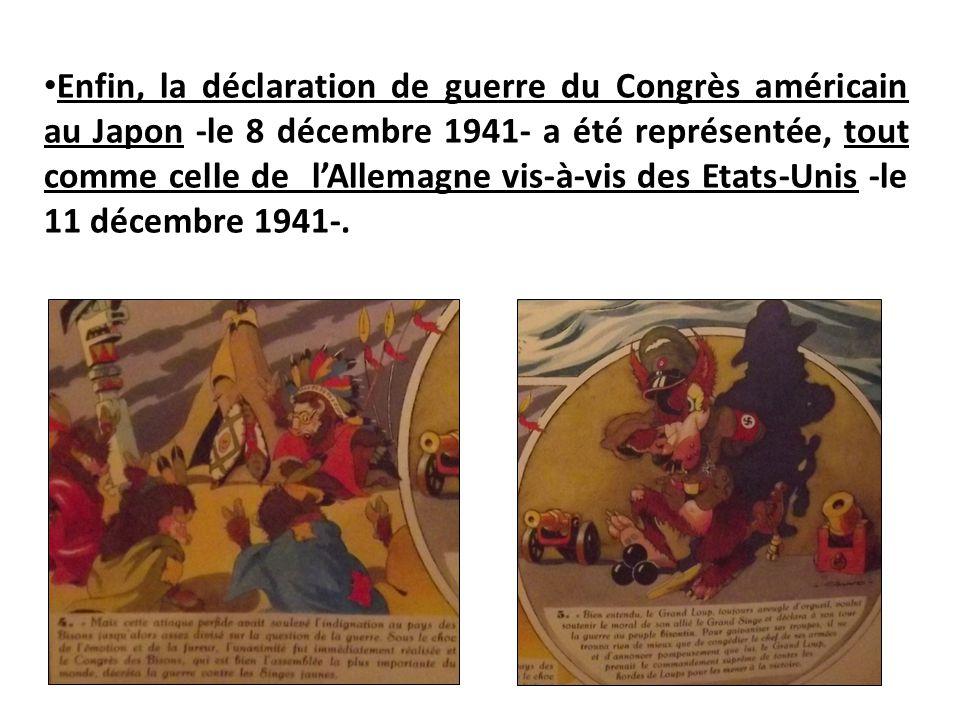 Enfin, la déclaration de guerre du Congrès américain au Japon -le 8 décembre 1941- a été représentée, tout comme celle de l'Allemagne vis-à-vis des Et