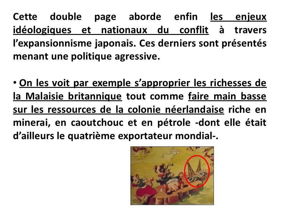 Cette double page aborde enfin les enjeux idéologiques et nationaux du conflit à travers l'expansionnisme japonais. Ces derniers sont présentés menant