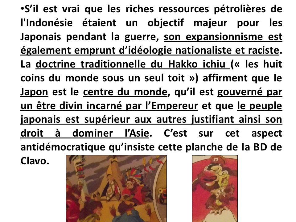 S'il est vrai que les riches ressources pétrolières de l'Indonésie étaient un objectif majeur pour les Japonais pendant la guerre, son expansionnisme