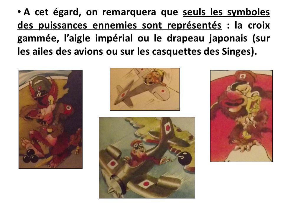 A cet égard, on remarquera que seuls les symboles des puissances ennemies sont représentés : la croix gammée, l'aigle impérial ou le drapeau japonais
