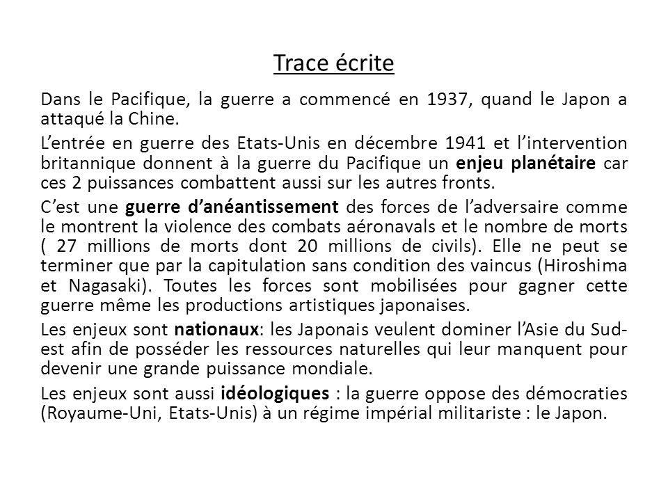Trace écrite Dans le Pacifique, la guerre a commencé en 1937, quand le Japon a attaqué la Chine. L'entrée en guerre des Etats-Unis en décembre 1941 et