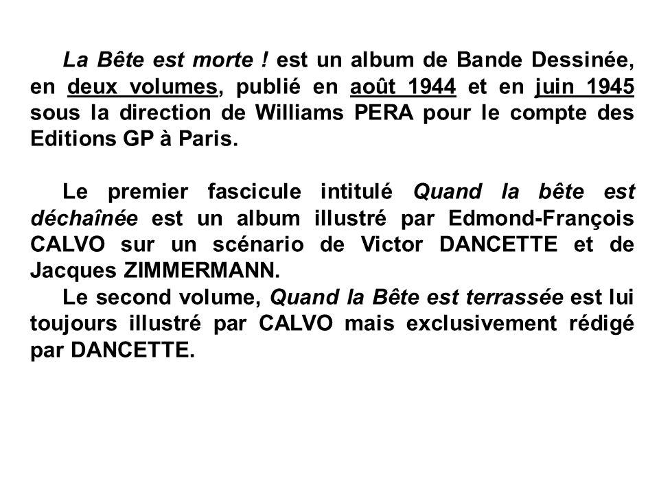 La Bête est morte ! est un album de Bande Dessinée, en deux volumes, publié en août 1944 et en juin 1945 sous la direction de Williams PERA pour le co