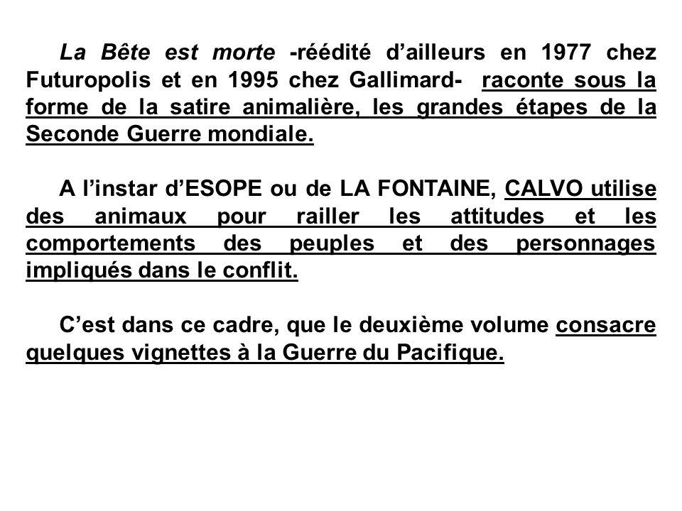 La Bête est morte -réédité d'ailleurs en 1977 chez Futuropolis et en 1995 chez Gallimard- raconte sous la forme de la satire animalière, les grandes é