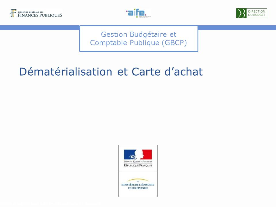 Gestion Budgétaire et Comptable Publique (GBCP) Dématérialisation et Carte d'achat Détails et explicitations dans les commentaires du document